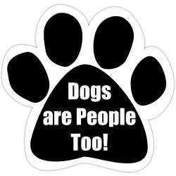 Dogs are people too Car Magnet