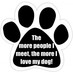 The more people I meet, the more I love my dog Car Magnet