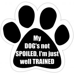 My dog's not spoiled, I'm just well trained Car Magnet