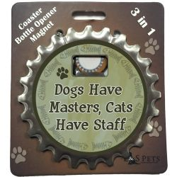 Dogs Have Master cats Have Staff