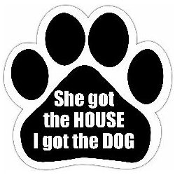 She got the house I got the dog Car Magnet